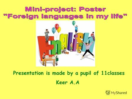 Presentation is made by a pupil of 11classes Keer A.A.