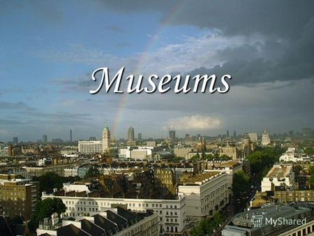 Museums Welcome to London New words museum - музей tower - башня fortress – крепость royal palace - королевский дворец treasury - сокровищница, казна.