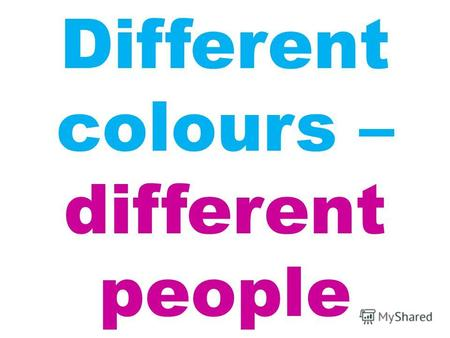 Different colours – different people. Rainbow colourscolours.