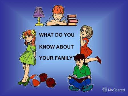 WHAT DO YOU KNOW ABOUT YOUR FAMILY?. WHAT DO YOU KNOW ABOUT YOUR FAMILY? GET READY FOR THE TRANSWORLD TALK (Project) (Project) Цели: 1.Тренировка произносительных.