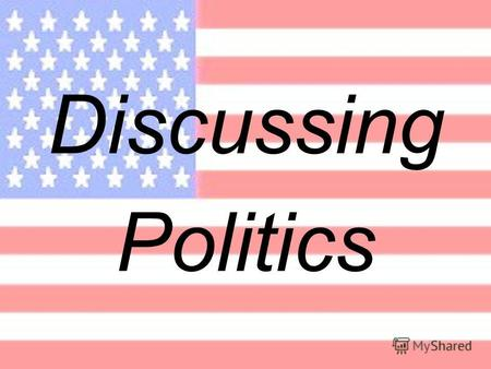 Discussing Politics. What do you think  democracy  means? - People do what they want within the framework of the low. - People elect their representatives.