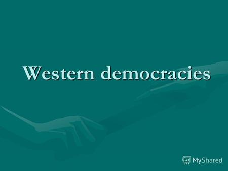 Western democracies Western democracies. AIMS: To summarize the knowledge on the topic about political systems of Great Britain, Russia and the USA.To.