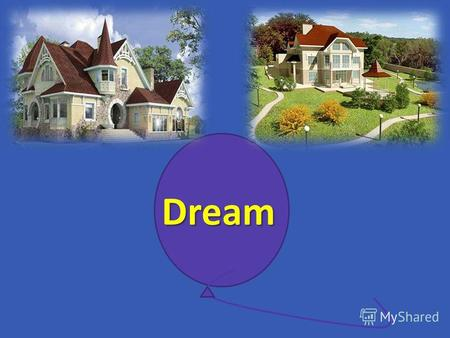 Dream My Dream House The topic of our lesson Phonetic drills [w]-window,