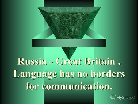Russia - Great Britain. Language has no borders for communication.