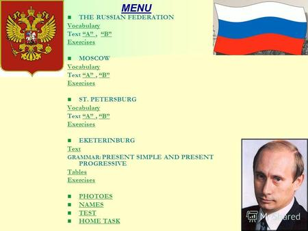 MENU THE RUSSIAN FEDERATION Vocabulary Text A, BA B Exercises MOSCOW Vocabulary Text A, BA B Exercises ST. PETERSBURG Vocabulary Text A, BA B Exercises.