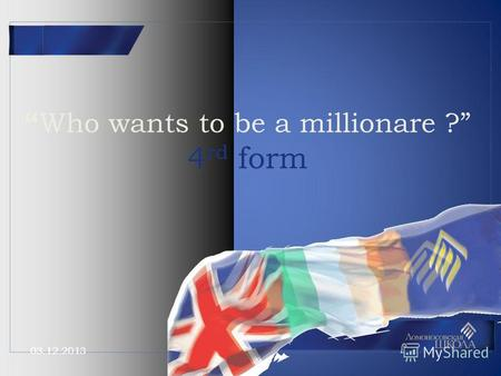 03.12.2013 Who wants to be a millionare ? 4 rd form.