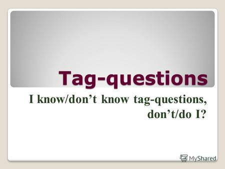Tag-questions I know/dont know tag-questions, dont/do I?