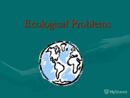 Ecological Problems What science studies nature? Ecology.