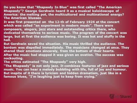 Do you know that Rhapsody In Blue was first called The American Rhapsody? George Gershwin heard it as a musical kaleidoscope of America: the melting pot,