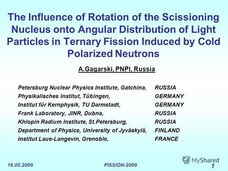 16.05.2009FISSION-2009 1 The Influence of Rotation of the Scissioning Nucleus onto Angular Distribution of Light Particles in Ternary Fission Induced by.