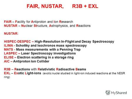 FAIR, NUSTAR, R3B + EXL FAIR – Facility for Antiproton and Ion Research NUSTAR – Nuclear Structure, Astrophysics, and Reactions NUSTAR: HISPEC-DESPEC –