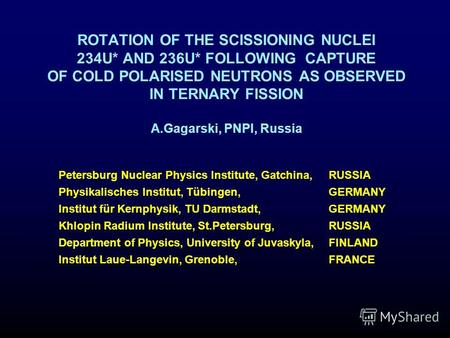 ROTATION OF THE SCISSIONING NUCLEI 234U* AND 236U* FOLLOWING CAPTURE OF COLD POLARISED NEUTRONS AS OBSERVED IN TERNARY FISSION A.Gagarski, PNPI, Russia.
