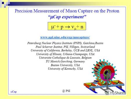 PRECISION MEASUREMENT OF THE RATE OF MUON CAPTURE IN HYDROGEN GAS AND DETERMINATION IN THE PROTONS PSEUDOSCALAR COUPLING g P PNPI participants in MuCAP.
