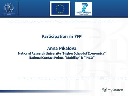 Participation in 7FP Anna Pikalova National Research University Higher School of Economics National Contact Points Mobility & INCO.