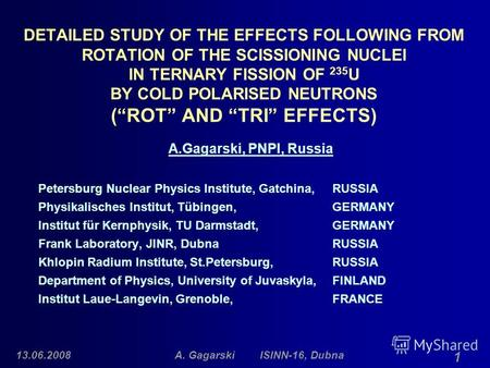13.06.2008A. Gagarski ISINN-16, Dubna 1 DETAILED STUDY OF THE EFFECTS FOLLOWING FROM ROTATION OF THE SCISSIONING NUCLEI IN TERNARY FISSION OF 235 U BY.