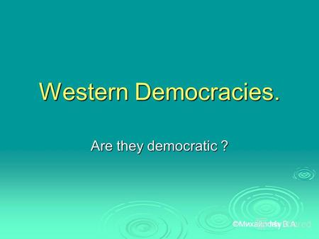 Western Democracies. Are they democratic ? ©Михайлова В.А.