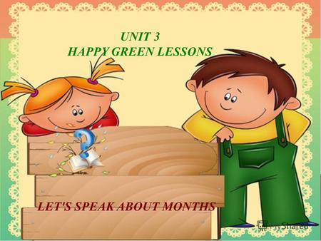 UNIT 3 HAPPY GREEN LESSONS LET'S SPEAK ABOUT MONTHS.