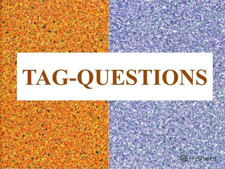 TAG-QUESTIONS. What are their types? What are differences between them?