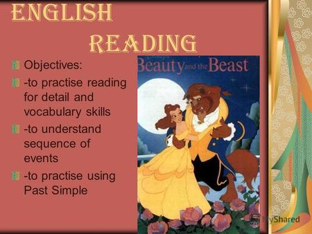 English reading Objectives: -to practise reading for detail and vocabulary skills -to understand sequence of events -to practise using Past Simple.