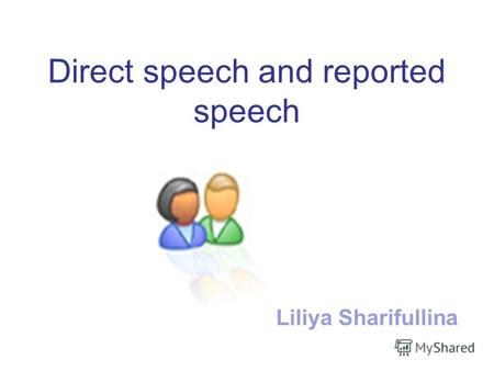 Direct speech and reported speech Liliya Sharifullina.