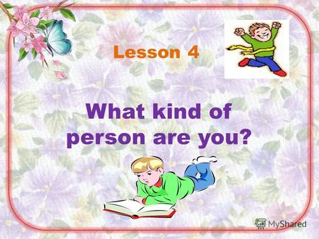 What kind of person are you? Lesson 4. Complete the present perfect sentences with the verbs in brackets. 1.They ___________ (not/eat) anything. 2.She.
