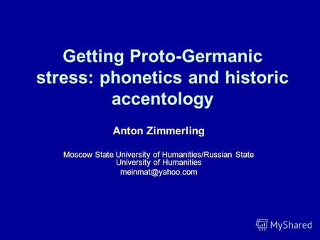 Getting Proto-Germanic stress: phonetics and historic accentology Anton Zimmerling Moscow State University of Humanities/Russian State University of Humanities.