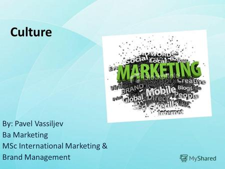 Culture By: Pavel Vassiljev Ba Marketing MSc International Marketing & Brand Management.