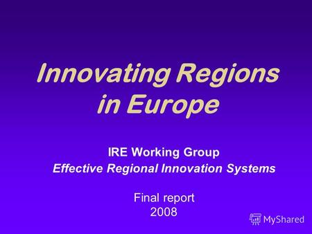 Innovating Regions in Europe IRE Working Group Effective Regional Innovation Systems Final report 2008.