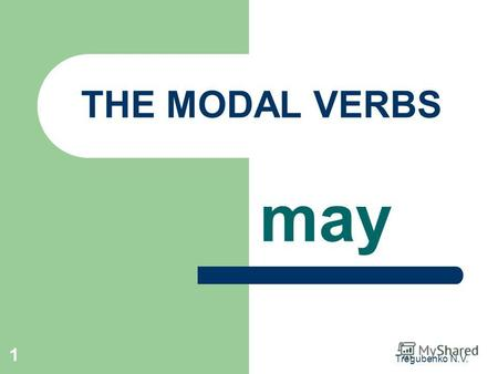 Tregubenko N.V. 1 THE MODAL VERBS may. 2 may / might Modal Verb PresentPastFuture Equivalent may might- можноможно было to be allowed to am is allowed.