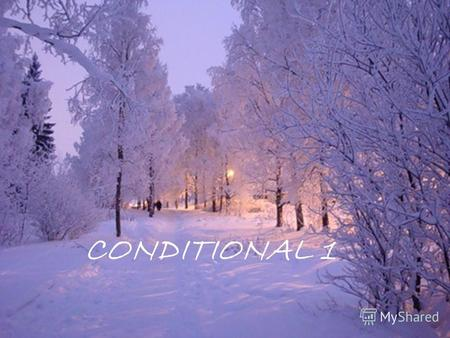 CONDITIONAL 1. Тип I-(а) – реальные события (Придаточное – Present Simple; Главное – Future Simple.). If I have a lot of money, I will buy a car. Если.