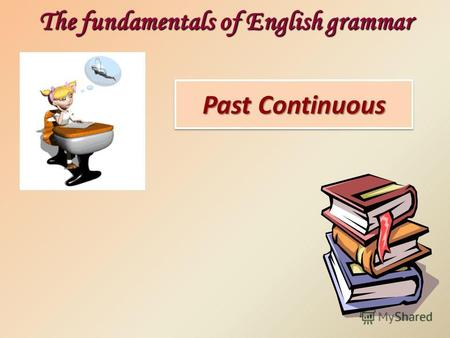 Past Continuous The fundamentals of English grammar.