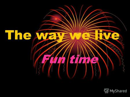 The way we live Fun time Programme for the Teacher Learn how to express likes/dislikes Practice present simple Write an e-mail to a new penfriend about.