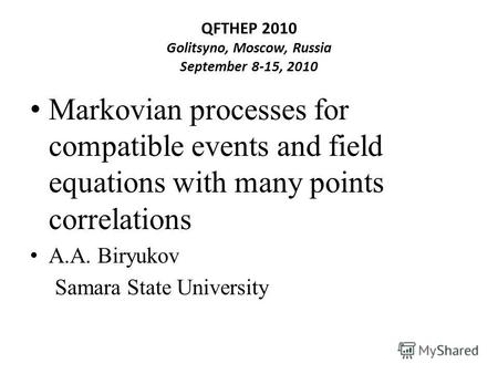 QFTHEP 2010 Golitsyno, Moscow, Russia September 8-15, 2010 Markovian processes for compatible events and field equations with many points correlations.