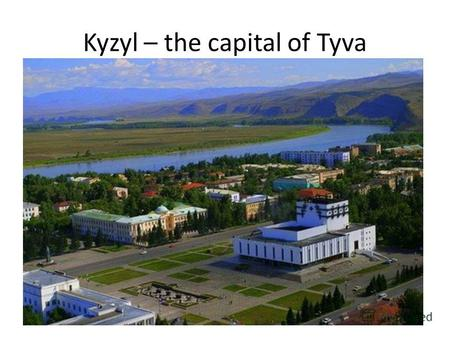Kyzyl – the capital of Tyva. The Drama Theatre The Parliament of Tyva.