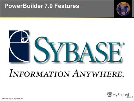 Slide 1 Proprietary to Sybase, Inc. PowerBuilder 7.0 Features.