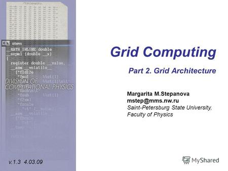 Grid Computing Part 2. Grid Architecture Margarita M.Stepanova mstep@mms.nw.ru Saint-Petersburg State University, Faculty of Physics v.1.3 4.03.09.