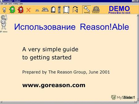 DEMO Slide 1 Press Esc to exit Использование Reason!Able A very simple guide to getting started Prepared by The Reason Group, June 2001 www.goreason.com.