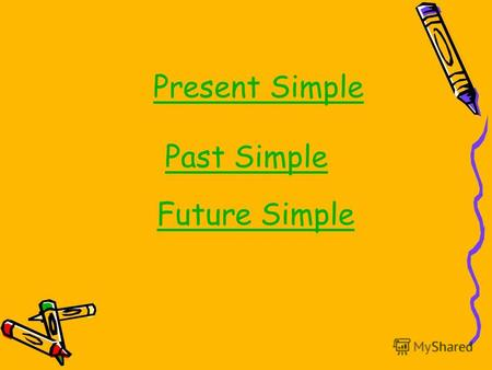 Present Simple Past Simple Future Simple. PRESENT SIMPLE every day, usually, sometimes, often every + night, morning, evening V1 (-s) (do – does) + V.
