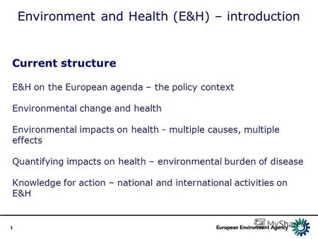 1 Environment and Health (E&H) – introduction Current structure E&H on the European agenda – the policy context Environmental change and health Environmental.