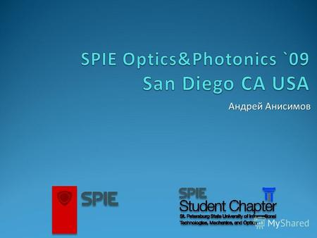 Андрей Анисимов. 2 1 3 About San Diego 4 Posters First days of the conference 2 SPIE Student Chapter Leadership Workshop 5 UCSD 6 Background.