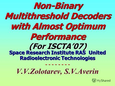 Non-Binary Multithreshold Decoders with Almost Optimum Performance (For ISCTA07) Space Research Institute RAS United Radioelectronic Technologies - - -