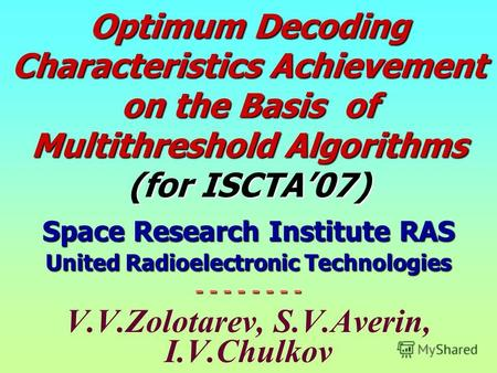 Optimum Decoding Characteristics Achievement on the Basis of Multithreshold Algorithms (for ISCTA07) Space Research Institute RAS United Radioelectronic.