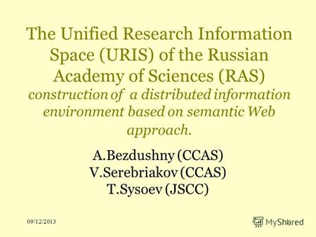 09/12/20131 The Unified Research Information Space (URIS) of the Russian Academy of Sciences (RAS) construction of a distributed information environment.