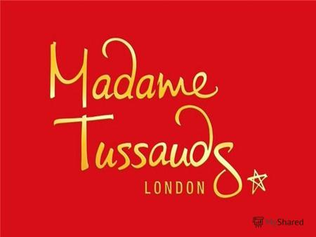 The museum has 7 branches in New York, Berlin, Amsterdam, Hong Kong, Los Angeles, Las Vegas and Copenhagen. But, as it is known, madame Tussauds the most.