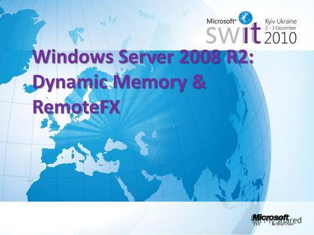 Windows Server 2008 R2: Dynamic Memory & RemoteFX.
