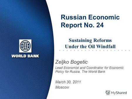 Russian Economic Report No. 24 Zeljko Bogetic Lead Economist and Coordinator for Economic Policy for Russia, The World Bank March 30, 2011 Moscow Sustaining.