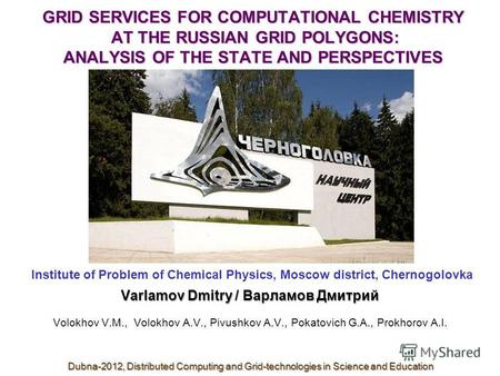 GRID SERVICES FOR COMPUTATIONAL CHEMISTRY AT THE RUSSIAN GRID POLYGONS: ANALYSIS OF THE STATE AND PERSPECTIVES Institute of Problem of Chemical Physics,
