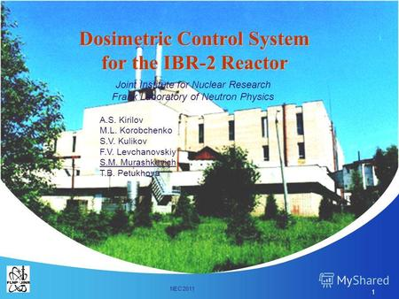 1 Dosimetric Control System for the IBR-2 Reactor Joint Institute for Nuclear Research Frank Laboratory of Neutron Physics A.S. Kirilov M.L. Korobchenko.