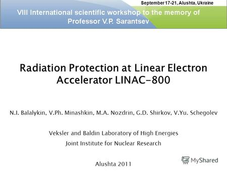 Radiation Protection at Linear Electron Accelerator LINAC-800 N.I. Balalykin, V.Ph. Minashkin, M.A. Nozdrin, G.D. Shirkov, V.Yu. Schegolev Veksler and.