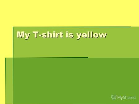 Мy T-shirt is yellow. walk walk talk talk chalk chalk.